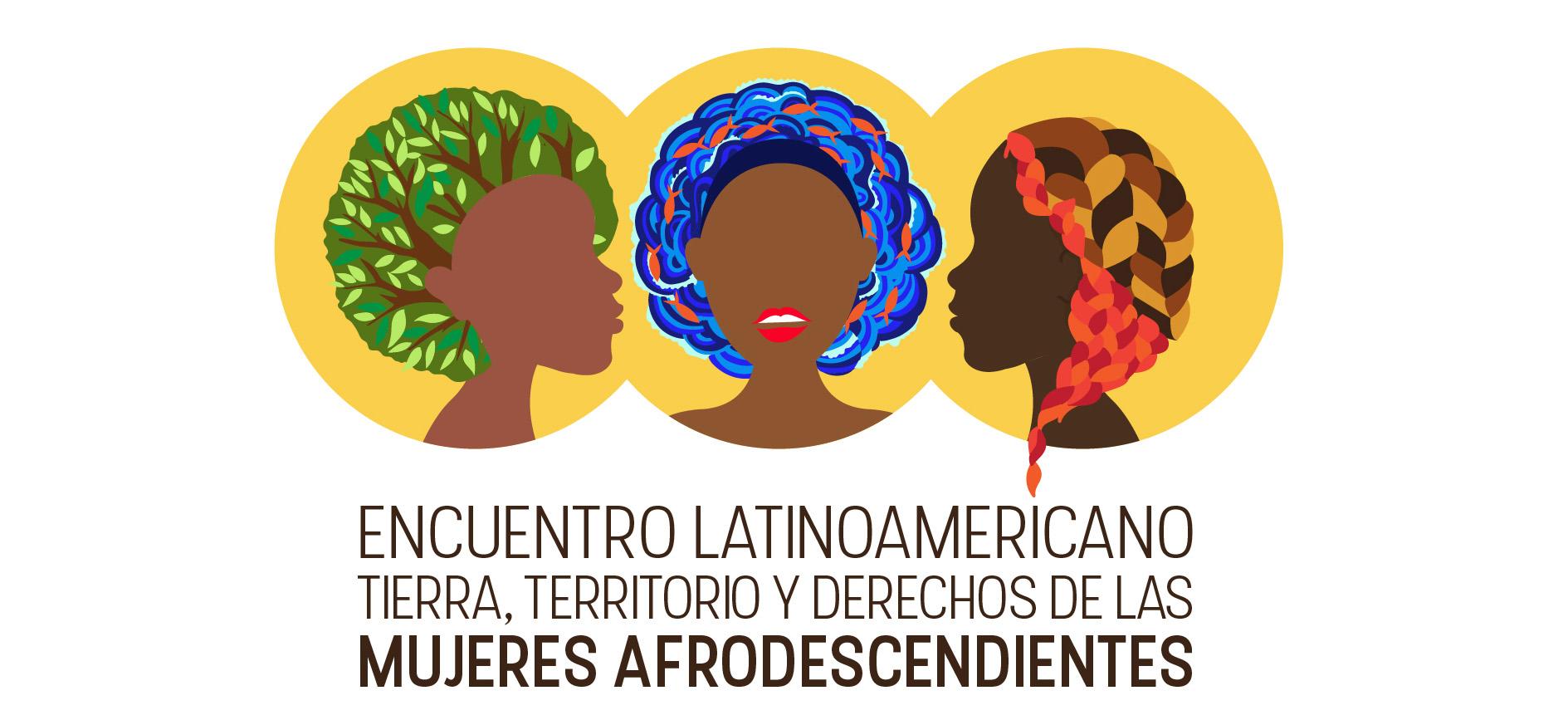 Encuentro Latinoamericano Tierra Territorio y Derechos de las Mujeres Afrodescendientes | Octubre 2016